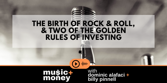 The birth of Rock and Roll & two of the Golden Rules of Investing